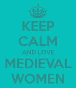 Keep Calm and Love Medieval Women