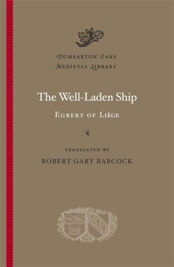 Cover of Robert Babcock's recent publication, a translation of Egbert of Liège's The Well-Laden Ship (Harvard, 2013)